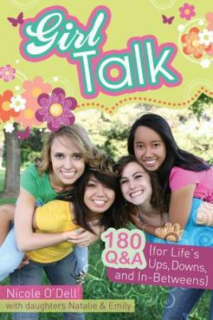 Girl Talk : 180 Q And A For Lifes Ups Downs And In Betweens