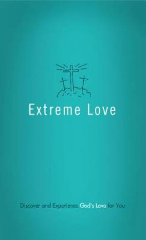 Extreme Love : Discover And Experience Gods Love For You