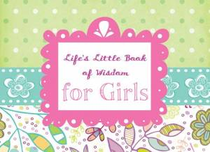 Life's Little Book Of Wisdom For Girls