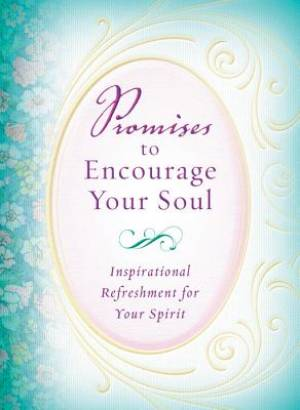 Promises To Encourage Your Soul