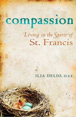 Compassion : Living In The Spirit Of Saint Francis