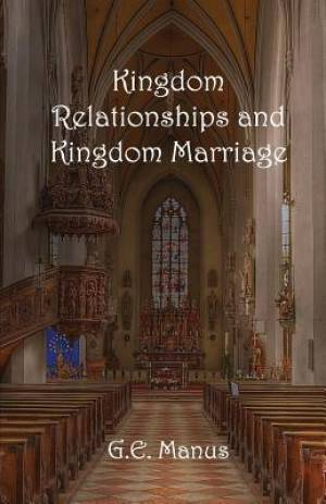 Kingdom Relationships and Kingdom Marriage