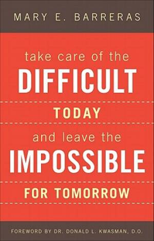 Take Care of the Difficult Today and Leave the Impossible for Tomorrow