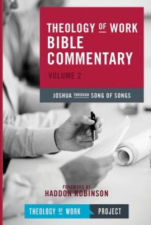 Theology of Work Bible Commentary Joshua Through Song of Songs