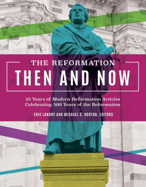 The Reformation, Then and Now