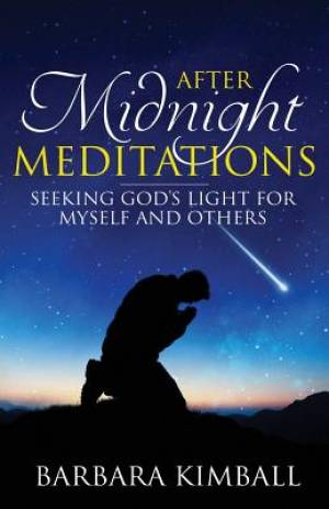After Midnight Meditations: Seeking God's Light for Myself and Others