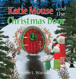 Katie Mouse and the Christmas Door: A Santa Mouse Story (Christmas Gift Edition)