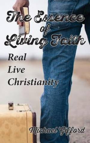 The Essence of Living Faith