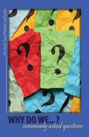 Why Do We...? Commonly Asked Questions