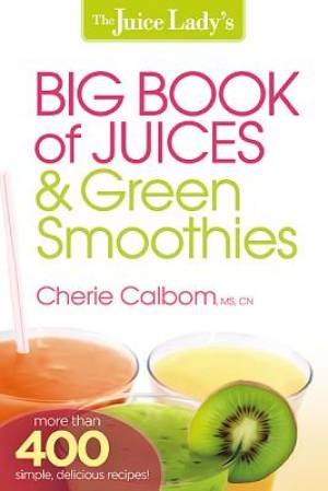 Juice Lady's Big Book of Juices & Green Smoothies