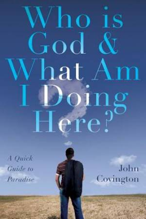 Who is God & What Am I Doing Here?: A Quick Guide to Paradise