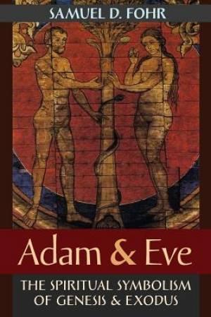 Adam & Eve: The Spiritual Symbolism of Genesis & Exodus