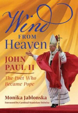 Wind From Heaven: John Paul II-The Poet Who Became Pope