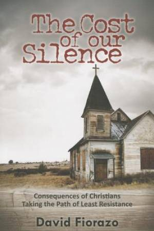 Cost of Our Silence: Consequences of Christians Taking the Path of Least Resistance