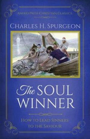 The Soul Winner: How to Lead Sinners to the Saviour (Updated Edition)