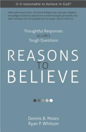 Reasons to Believe: Thoughtful Responses to Life's Tough Questions
