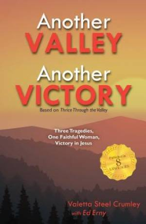 Another Valley, Another Victory: Three Tragedies, One Faithful Woman, Victory in Jesus
