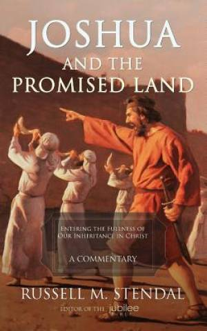 Joshua and the Promised Land: Entering the Fullness of Our Inheritance in Christ