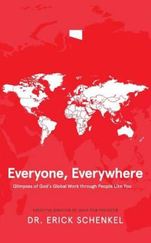 Everyone, Everywhere: Glimpses of God's Global Work Through People Like You