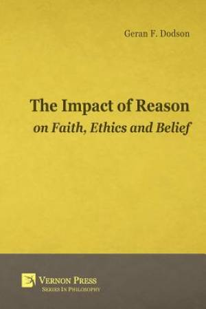 The Impact of Reason on Faith, Ethics and Belief