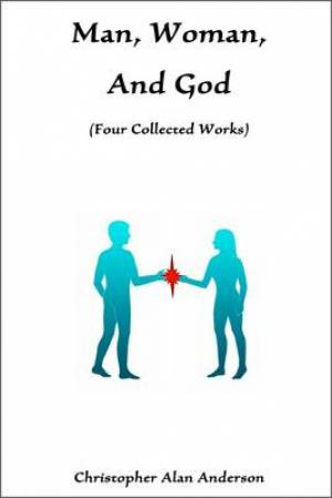 Man, Woman, and God (four Collected Works)