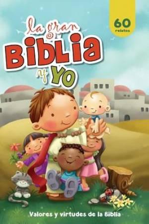 La gran Biblia y yo: Valores y virtudes de la Biblia
