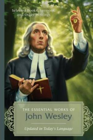 Essential Works Of John Wesley, The