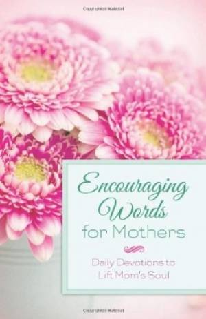 Encouraging Words For Mothers Pb