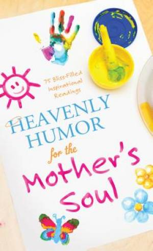 Heavenly Humor For The Mothers Soul