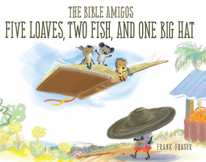 The Bible Amigos: Five Loaves, Two Fish And One Big Hat Hardback