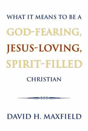 What It Means to Be a God-Fearing, Jesus-Loving, Spirit-Filled Christian