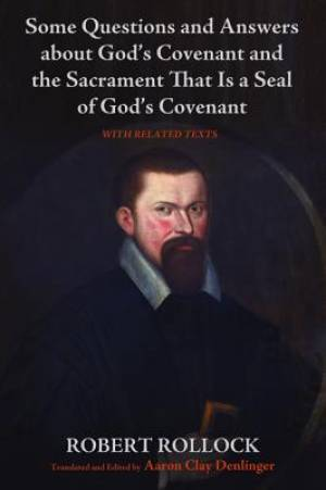 Some Questions and Answers about God's Covenant and the Sacrament That Is a Seal of God's Covenant