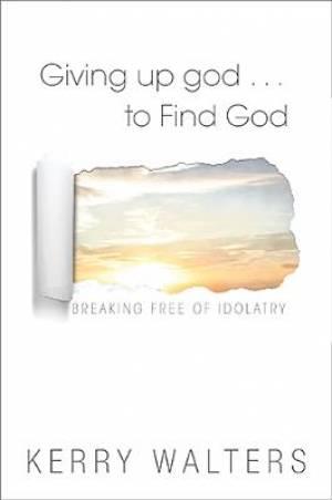 Giving Up God ... to Find God