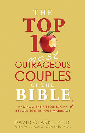 Top 10 Outrageous Couples of the Bible