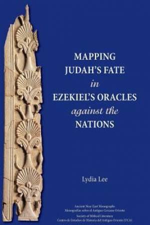Mapping Judah's Fate in Ezekiel's Oracles against the Nations