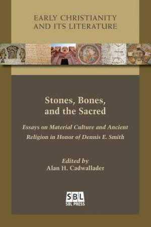 Stones, Bones, and the Sacred: Essays on Material Culture and Ancient Religion in Honor of Dennis E. Smith
