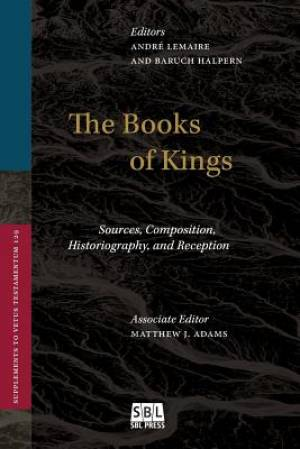 The Books of Kings: Sources, Composition, Historiography, and Reception