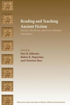 Reading and Teaching Ancient Fiction: Jewish, Christian, and Greco-Roman Narratives