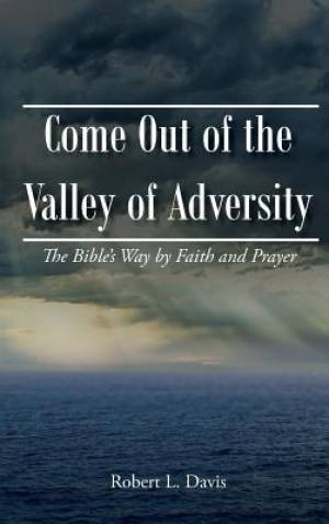 Come Out of the Valley of Adversity