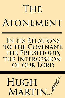 The Atonement: In Its Relations to the Covenant, the Priesthood, the Intercession