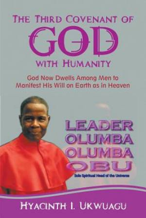 The Third Covenant of God with Humanity: God Now Dwells Among Men to Manifest His Will on Earth as in Heaven