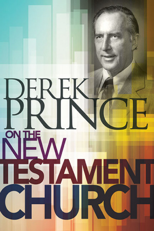 Derek Prince On The New Testament Church