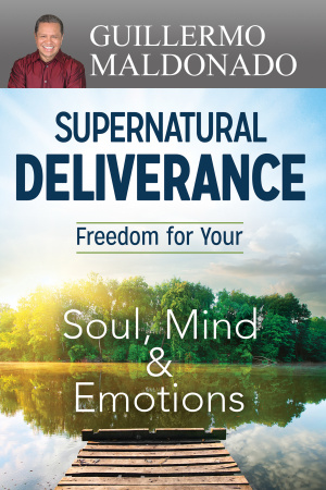 Supernatural Deliverance: Freedom For Your Soul Mind And Emo