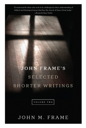 John Frame's Selected Shorter Writings Volume 2