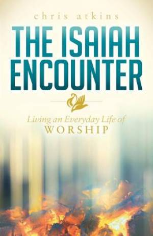 Isaiah Encounter: Living an Everyday Life of Worship