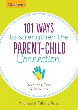 101 Ways To Strengthen The Parent-Child Connection Paperback