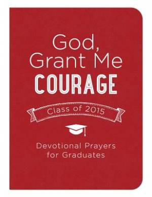 God Grant Me Courage: Devotional Prayers For Graduates Class Of 2015 Imitation Leather