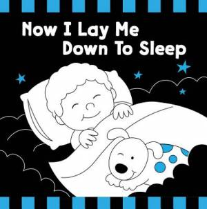 Now Lay Me Down To Sleep Black & White Board Book