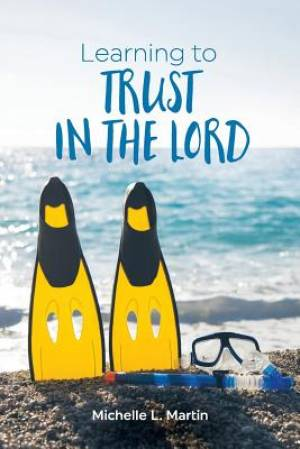 Learning to Trust in the Lord