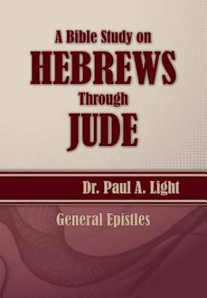 A Bible Study on Hebrews Through Jude